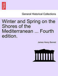 Winter and Spring on the Shores of the Mediterranean. Fourth Edition. by James Henry Bennet