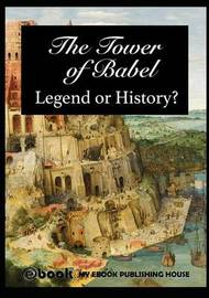 The Tower of Babel - Legend or History? by My Ebook Publishing House