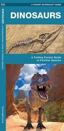 Dinosaurs: A Folding Pocket Guide to Familiar Species, Their Habits and Habitats by Senior Consultant James Kavanagh (Senior Consultant, Oxera Oxera Oxera)