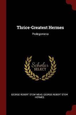 Thrice-Greatest Hermes by George Robert Stow Mead image