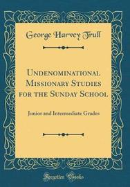 Undenominational Missionary Studies for the Sunday School by George Harvey Trull image