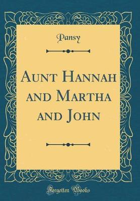 Aunt Hannah and Martha and John (Classic Reprint) by Pansy Pansy image