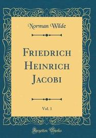 Friedrich Heinrich Jacobi, Vol. 1 (Classic Reprint) by Norman Wilde image