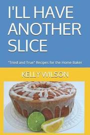 I'll Have Another Slice by Kelly Wilson
