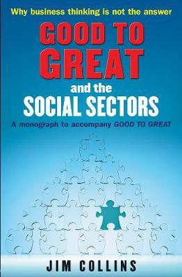 """Good to Great and the Social Sectors: A Monograph to Accompany """"Good to Great"""" by Jim. Collins"""