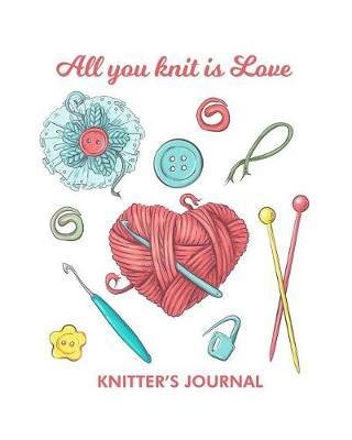 All you knit is love knitter's journal by Maggie Clementine