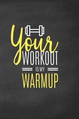 Your Workout is My Warmup by Ellen Tree Wod
