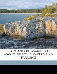 Plain and Pleasant Talk about Fruits, Flowers and Farming by Henry Ward Beecher