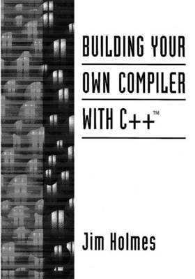 Building Your Own Compiler with C++ by Jimmy Holmes image