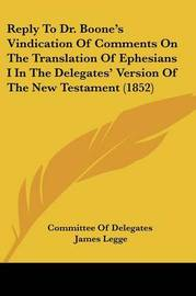 Reply To Dr. Boone's Vindication Of Comments On The Translation Of Ephesians I In The Delegates' Version Of The New Testament (1852) by Committee of Delegates image