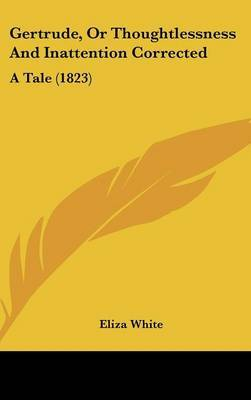 Gertrude, Or Thoughtlessness And Inattention Corrected: A Tale (1823) by Eliza White image