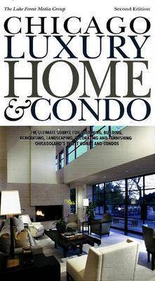 Chicago Luxury Home and Condo: The Ultimate Source for Designing, Building, Remodeling, Landscaping, Decorating and Furnishing Chicagoland's Finest Homes and Condos by Paul Alexander Casper