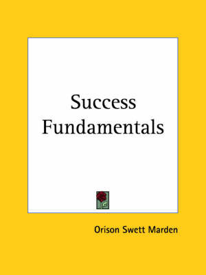 Success Fundamentals (1920) by Orison Swett Marden