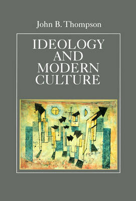 Ideology and Modern Culture by John B Thompson image