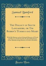The Dialect of South Lancashire, or Tim Bobbin's Tummus and Meary by Samuel Bamford