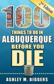 100 Things to Do in Albuquerque Before You Die, 2nd Edition by Ashley M. Biggers image