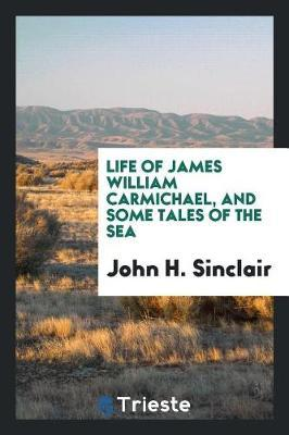 Life of James William Carmichael, and Some Tales of the Sea by John H Sinclair image