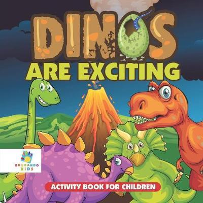 Dinos Are Exciting! Activity Book for Children by Educando Kids