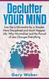 Declutter Your Mind by Gary Weber