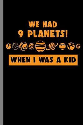 we had 9 Planets! when I was a Kid by Queen Lovato