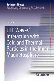 ULF Waves' Interaction with Cold and Thermal Particles in the Inner Magnetosphere by Jie Ren