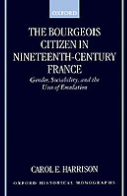 The Bourgeois Citizen in Nineteenth-Century France by Carol Harrison image