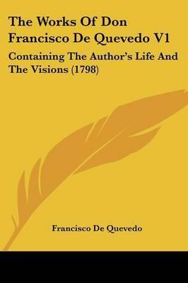 The Works of Don Francisco de Quevedo V1: Containing the Author's Life and the Visions (1798) by Francisco De Quevedo image