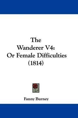 The Wanderer V4: Or Female Difficulties (1814) by Fanny Burney