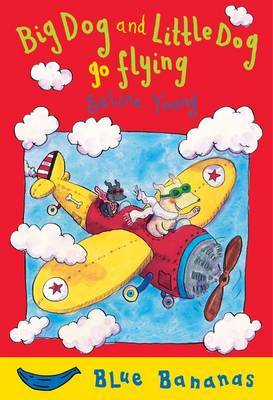 Big Dog and Little Dog Go Flying by Selina Young