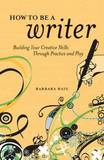 How to be a Writer: Building Your Creative Skills Through Practice and Play by Barbara Baig