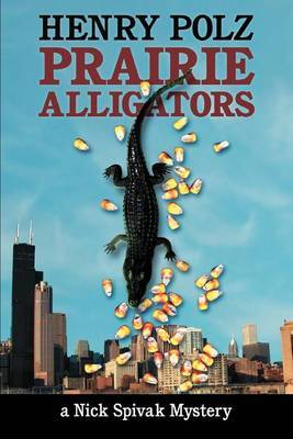 Prairie Alligators: A Nick Spivak Mystery by Henry Polz image