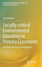 Socially-critical Environmental Education in Primary Classrooms by Jane Edwards
