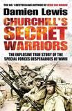 Churchill's Secret Warriors by Damien Lewis