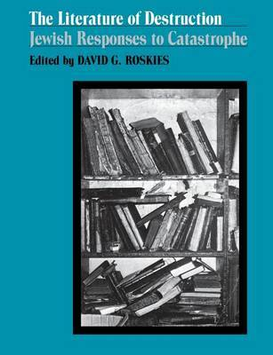 The Literature of Destruction by David G. Roskies