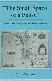 The Small Space of a Pause by Elisabeth W. Joyce