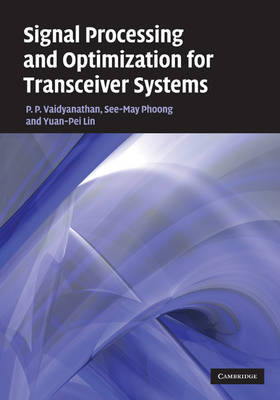 Signal Processing and Optimization for Transceiver Systems by P.P. Vaidyanathan