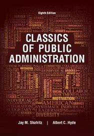 Classics of Public Administration by Jay Shafritz