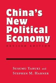 China's New Political Economy by Susumu Yabuki