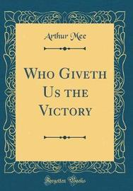 Who Giveth Us the Victory (Classic Reprint) by Arthur Mee image