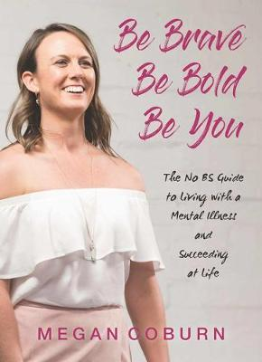 Be Brave Be Bold Be You by Megan Coburn