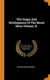 The Origin and Development of the Moral Ideas Volume. II. by Edward Westermarck