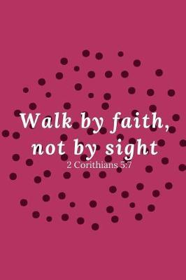 Walk by Faith, Not by Sight 2 Corinthians 5 by Cassandra Lowery