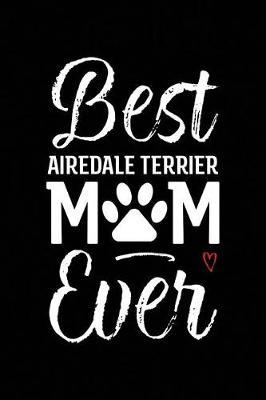 Best Airedale Terrier Mom Ever by Arya Wolfe