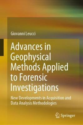 Advances in Geophysical Methods Applied to Forensic Investigations by Giovanni Leucci