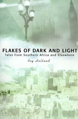 Flakes of Dark and Light: Tales from Southern Africa and Elsewhere by Roy Holland image