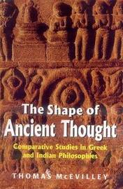 The Shape of Ancient Thought: Comparative Studies in Greek and Indian Philosophies by Thomas McEvilley