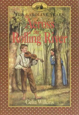 Across the Rolling River by Celia Wilkins