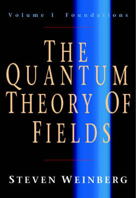 The Quantum Theory of Fields: v.1: Foundations by Steven Weinberg
