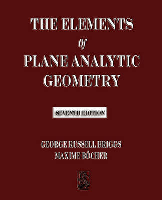 The Elements of Plane Analytic Geometry - Seventh Edition by George Russell Briggs