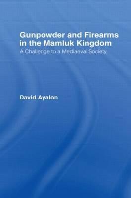 Gunpowder and Firearms in the Mamluk Kingdom by David Ayalon image
